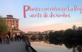 9 planes en familia en La Rioja para el Puente de Diciembre