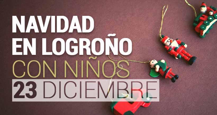 Navidad en Logroño: actividades para niños (domingo 23 diciembre)